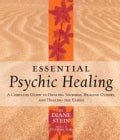 Essential Psychic Healing: A Complete Guide to Healing Yourself, Healing Others, And Healing the Earth (Paperback)