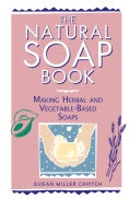 The Natural Soap Book: Making Herbal and Vegetable-Based Soaps (Paperback)