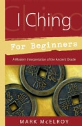 I Ching For Beginners: A Modern Interpretation Of The Ancient Oracle (Paperback)