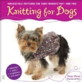 Knitting for Dogs: Irresistible Patterns for Your Favorite Pup -- And You! (Paperback)