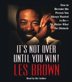 It's Not over Until You Win!: How to Become the Person You Always Wanted to Be -- No Matter What the Obstacle (CD-Audio)