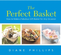 The Perfect Basket: How To Make A Fabulous Gift Basket For Any Occasion (Paperback)