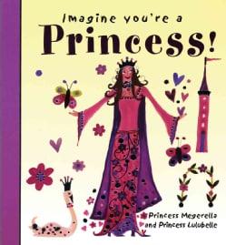 Imagine You're a Princess! (Paperback)