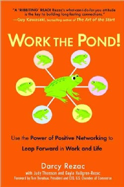 Work the Pond: Use the Power of Positive Networking to Leap Forward in Work and Life (Paperback)