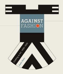 Against Fashion: Clothing As Art, 18501930 (Paperback)