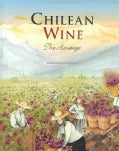 Chilean Wine: The Heritage, A Journey from the Origins of the Vine to the Present (Hardcover)