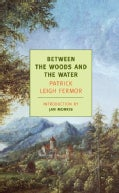 Between the Woods And the Water: On Foot To Constantinople: The Middle Danube To The Iron Gates (Paperback)