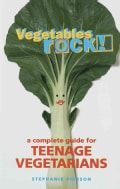 Vegetables Rock!: A Complete Guide for Teenage Vegetarians (Paperback)