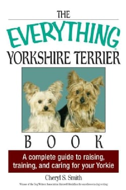 The Everything Yorkshire Terrier Book: A Complete Guide to Raising, Training, and Caring for Your Yorkie (Paperback)