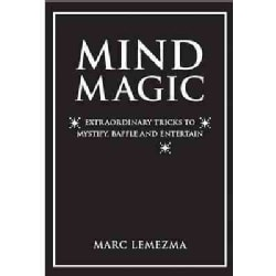 Mind Magic: Extraordinary Tricks To Mystify, Baffle And Entertain (Hardcover)