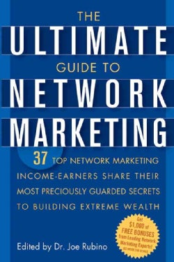 The Ultimate Guide to Network Marketing: 37 Top Network Marketing Income-Earners Share Their Most Preciously Guar... (Paperback)