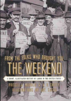 From the Folks Who Brought You the Weekend: A Short, Illustrated History of Labor in the United States (Paperback)