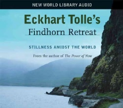 Eckhart Tolle's Findhorn Retreat: Stillness Amidst the World (CD-Audio)