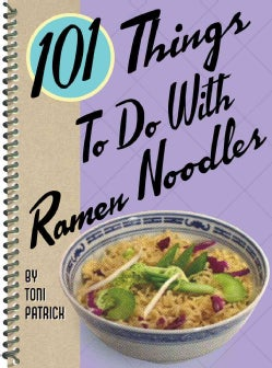 101 Things To Do With Ramen Noodles (Spiral bound)