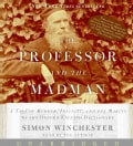 The Professor And The Madman: A Tale Of Murder, Insanity, And The Making Of The Oxford English Dictionary (CD-Audio)