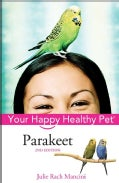 Parakeet: Your Happy Healthy Pet (Hardcover)