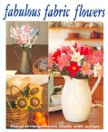 Fabulous Fabric Flowers: Floral Arrangements Made with Scraps (Paperback)