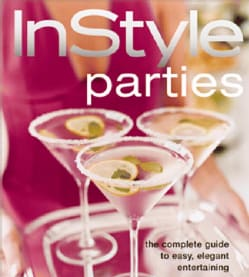 InStyle Parties: The Complete Guide To Easy, Elegant Entertaining (Hardcover)