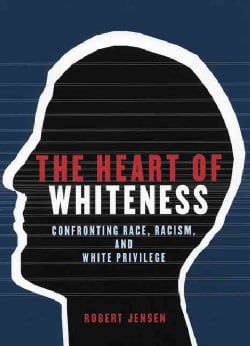The Heart of Whiteness: Confronting Race, Racism And White Privilege (Paperback)