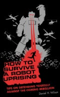 How to Survive a Robot Uprising: Tips on Defending Yourself Against the Coming Rebellion (Paperback)
