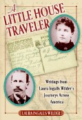 A Little House Traveler: Writings from Laura Ingalls Wilder's Journeys Across America (Hardcover)