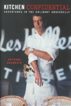 Kitchen Confidential: Adventures in the Culinary Underbelly (Hardcover)