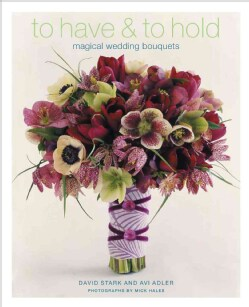 To Have & to Hold: Magical Wedding Bouquets (Hardcover)