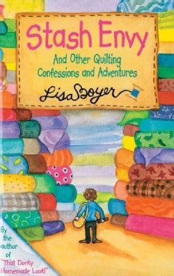 Stash Envy: And Other Quilting Confessions And Adventures (Paperback)