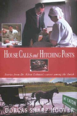 House Calls And Hitching Posts: Stories from Dr. Elton Lehman's Career Among the Amish (Paperback)
