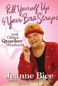 Pull Yourself Up by Your Bra Straps: And Other Quacker Wisdom (Hardcover)