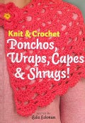 Knit & Crochet Ponchos, Wraps, Capes & Shrugs! (Hardcover)