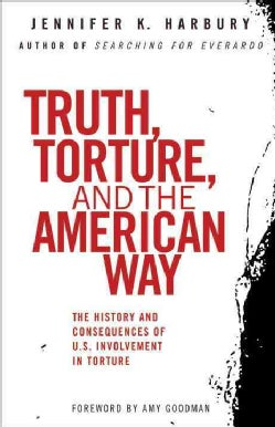 Truth, Torture, and the American Way: The History and Consequences of U.S. Involvement in Torture (Paperback)