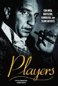 Players: Con Men, Hustlers, Gamblers and Scam Artists (Paperback)