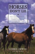 Horses Don't Lie: What Horses Teach Us About Our Natural Capacity for Awareness, Confidence, Courage and Trust (Paperback)