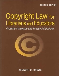 Copyright Law for Librarians And Educators: Creative Strategies And Practical Solutions (Paperback)