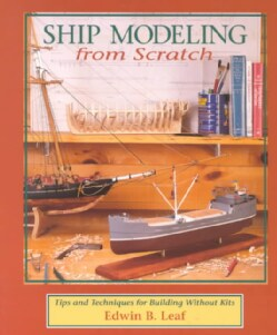Ship Modeling from Scratch: Tips and Techniques for Building Without Kits (Paperback)