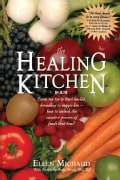 The Healing Kitchen: From Tea Tin to Fruit Basket, Breadbox to Veggie Bin-how to Unlock the Curative Powers of Fo... (Paperback)