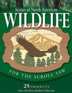 Scenes Of North American Wildlife For The Scroll Saw: 25 Projects From The Berry Basket Collection (Paperback)