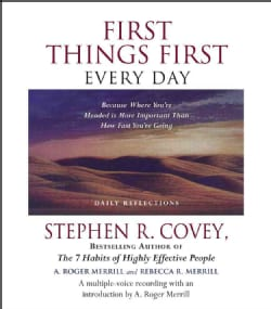 First Things First Every Day: Because Where You're Headed Is More Important Than How Fast You're Going (CD-Audio)