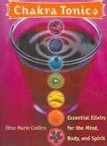 Chakra Tonics: Essential Elixirs For The Mind, Body, And Spirit (Paperback)