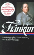 Benjamin Franklin: Autobiography, Poor Richard, and Later Writings : Letters from London, 1757-1775, Paris, 1776-... (Hardcover)