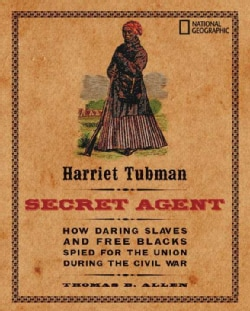 Harriet Tubman, Secret Agent: How She And Other African-americans Helped Win the Civil War (Hardcover)