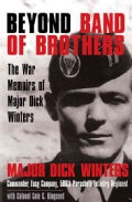 Beyond Band of Brothers: The War Memoirs of Major Dick Winters (Hardcover)