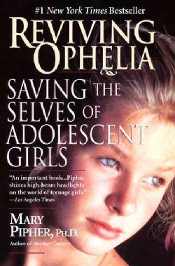 Reviving Ophelia: Saving the Selves of Adolescent Girls (Paperback)