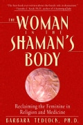 The Woman in the Shaman's Body: Reclaiming the Feminine in Religion And Medicine (Paperback)