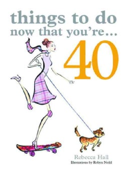 Things to Do Now That You're 40 (Paperback)