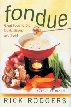 Fondue: Great Food to Dip, Dunk, Savor, and Swirl (Hardcover)