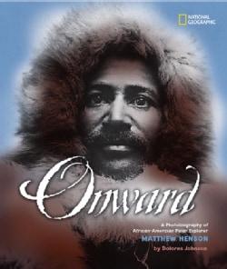 Onward: A Photobiography Of African-american Polar Explorer Matthew Henson (Hardcover)
