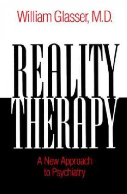 Reality Therapy: A New Approach to Psychiatry (Paperback)
