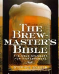 The Brewmaster's Bible: The Gold Standard for Home Brewers (Paperback)